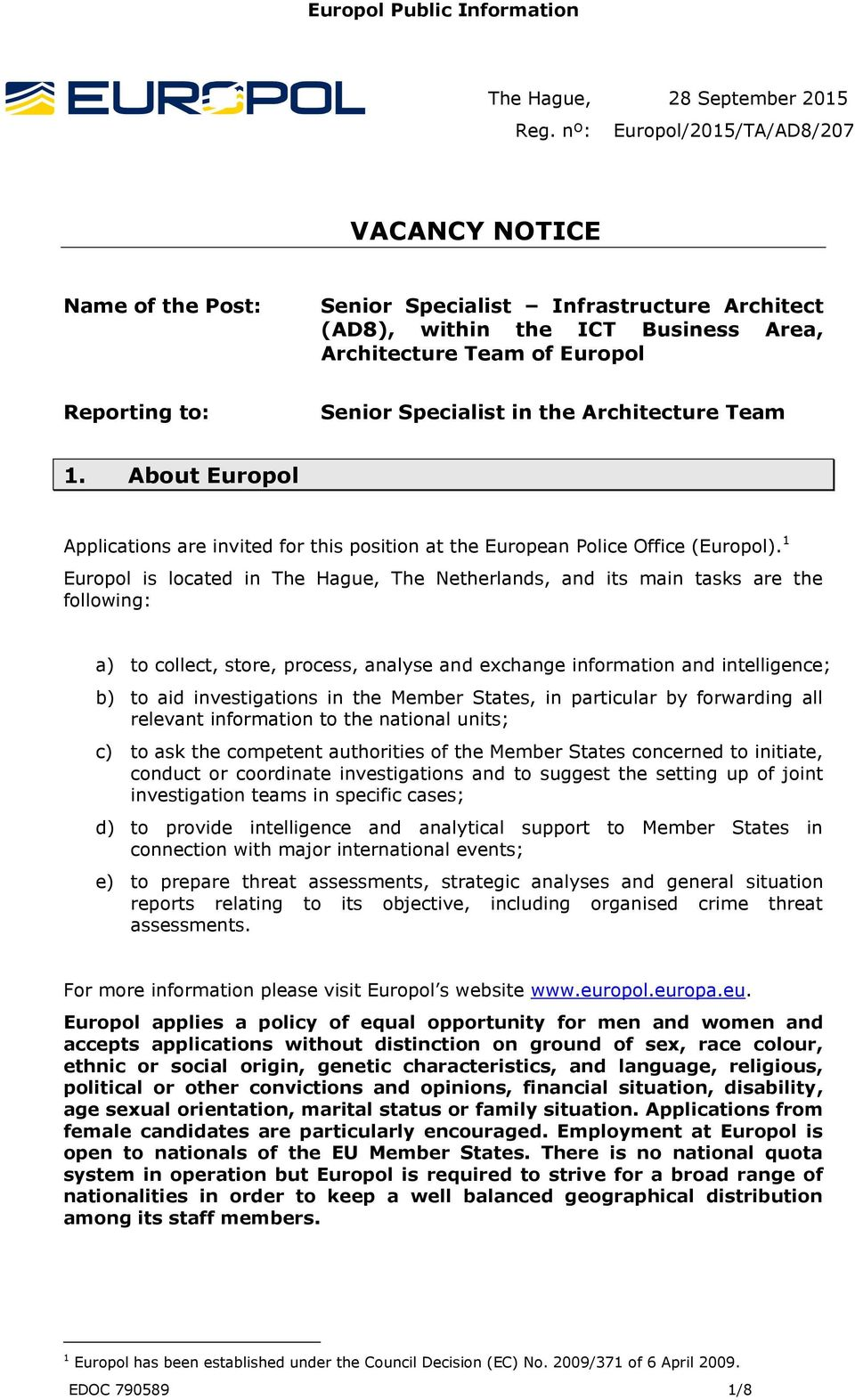 Specialist in the Architecture Team 1. About Europol Applications are invited for this position at the European Police Office (Europol).