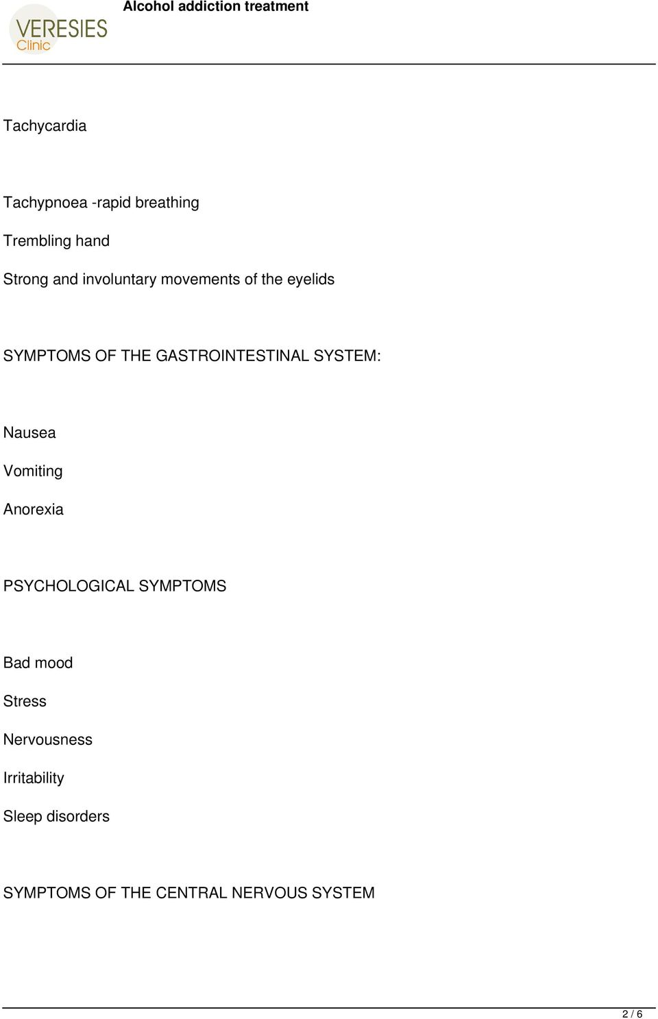 SYSTEM: Nausea Vomiting Anorexia PSYCHOLOGICAL SYMPTOMS Bad mood Stress