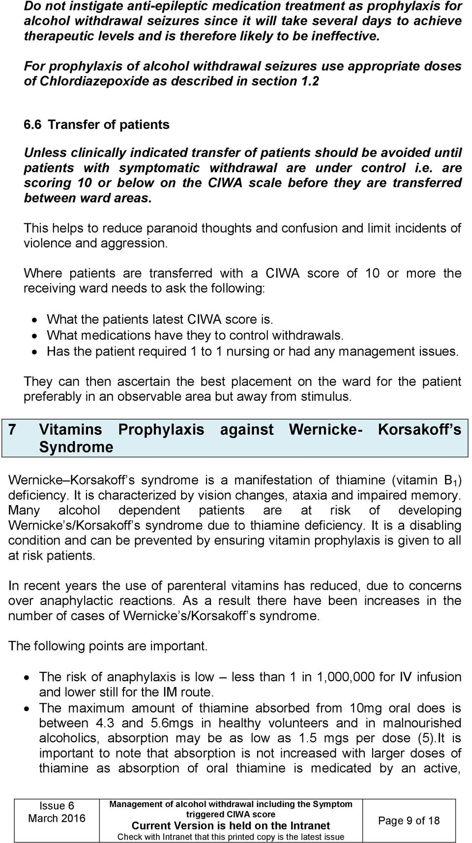 6 Transfer of patients Unless clinically indicated transfer of patients should be avoided until patients with symptomatic withdrawal are under control i.e. are scoring 10 or below on the CIWA scale before they are transferred between ward areas.