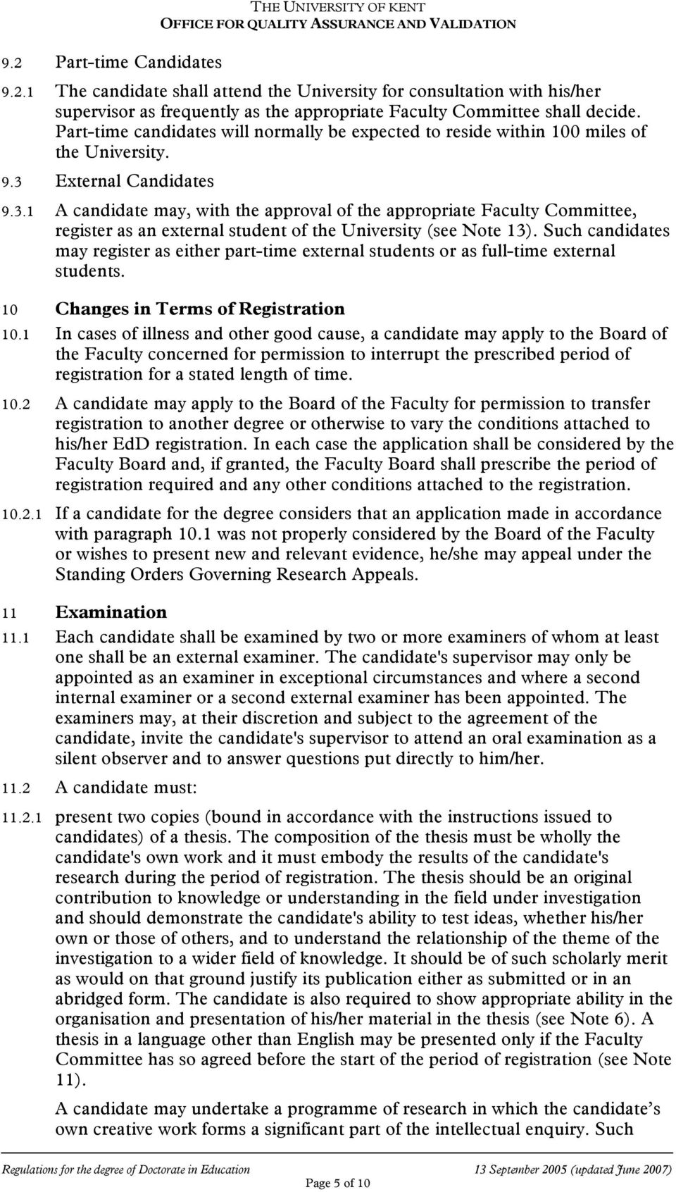 External Candidates 9.3.1 A candidate may, with the approval of the appropriate Faculty Committee, register as an external student of the University (see Note 13).