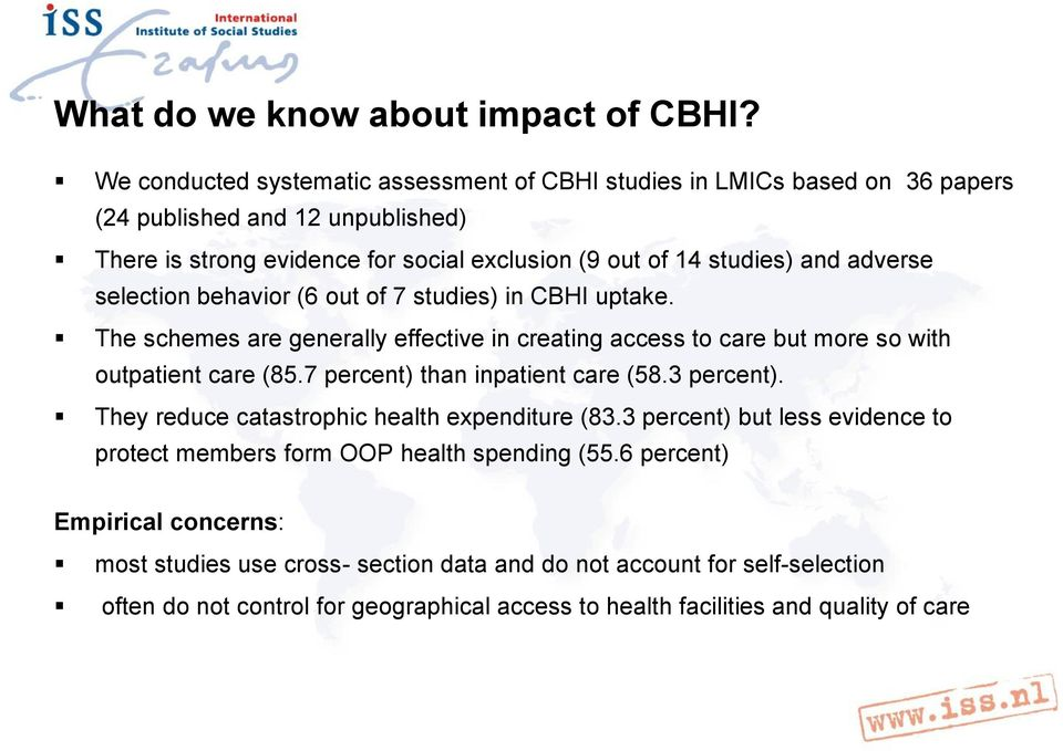 adverse selection behavior (6 out of 7 studies) in CBHI uptake. The schemes are generally effective in creating access to care but more so with outpatient care (85.
