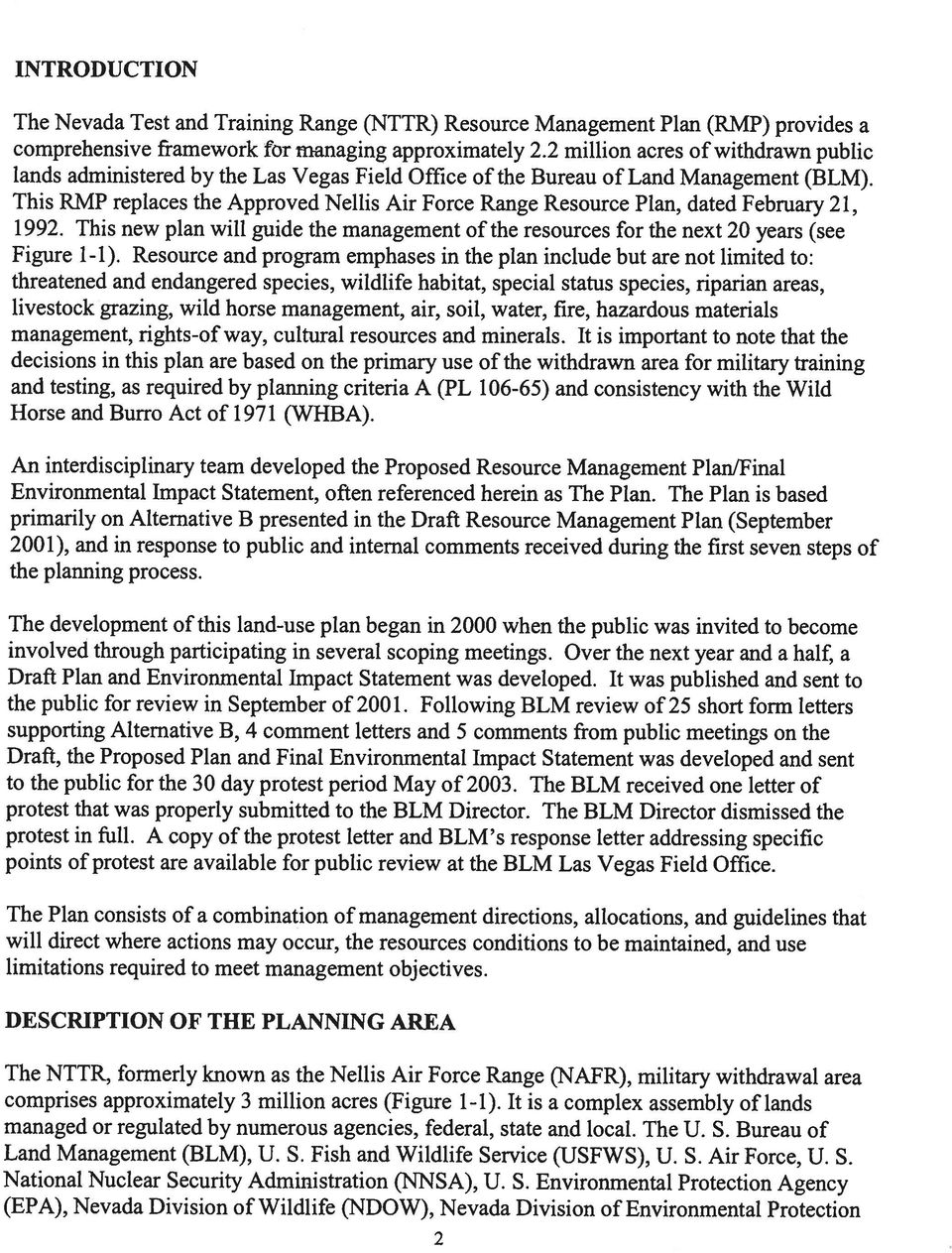 This RMP replaces the Approved Nellis Air Force Range Resource Plan, dated February 21, 1992. This new plan will guide the management of the resources for the next 20 years (see Figure 1-1).