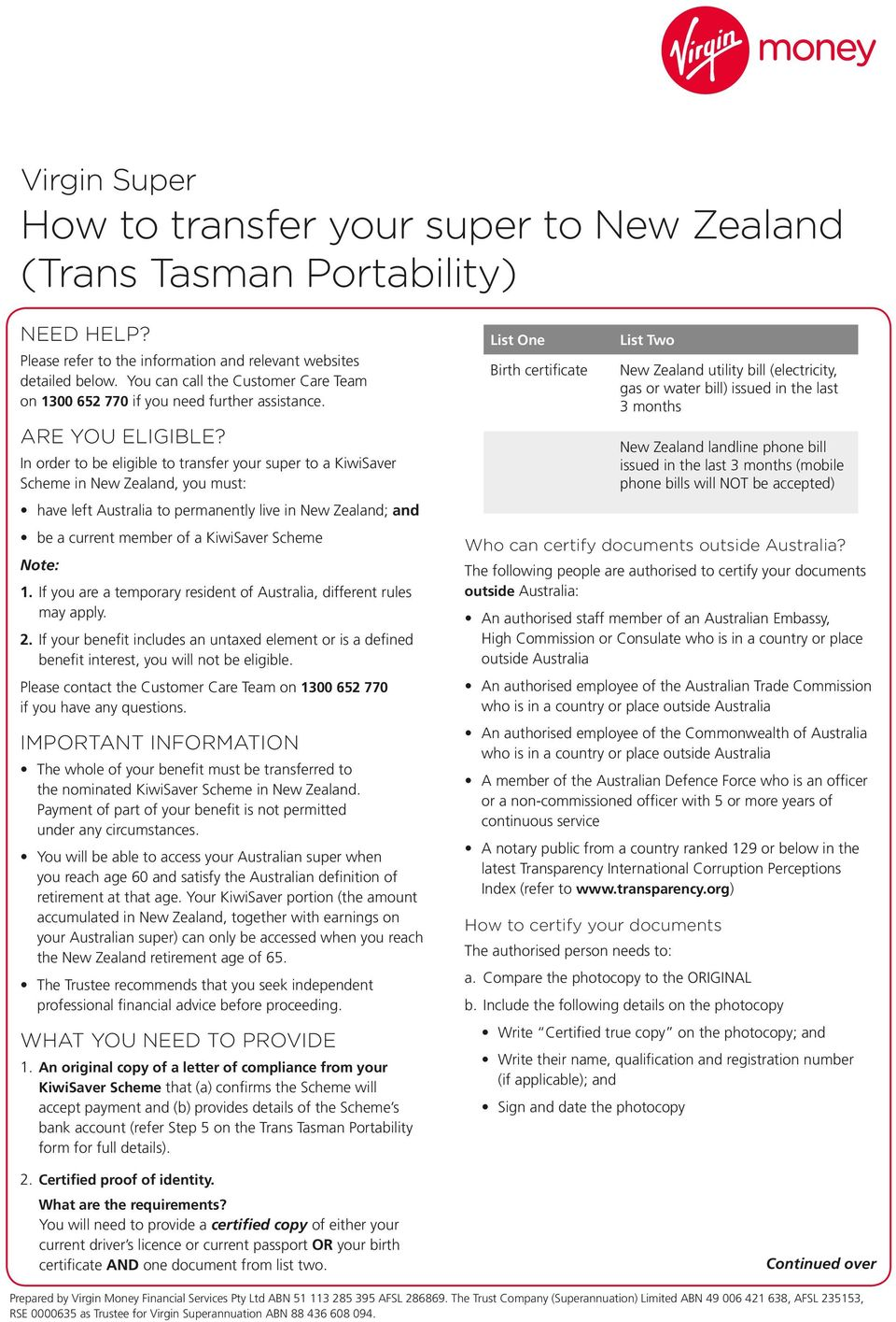 In order to be eligible to transfer your super to a KiwiSaver Scheme in New Zealand, you must: have left Australia to permanently live in New Zealand; and be a current member of a KiwiSaver Scheme