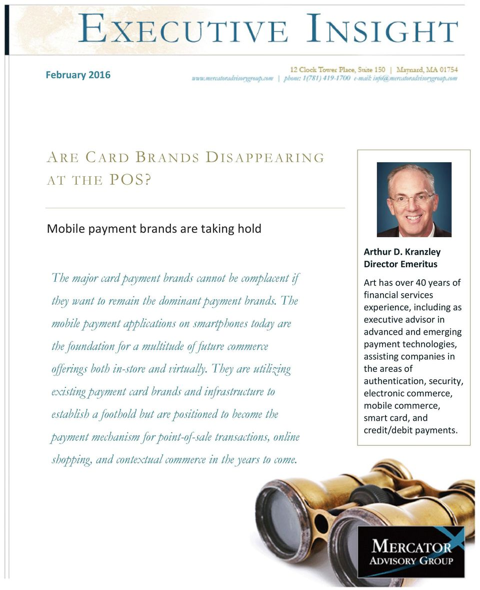 They are utilizing existing payment card brands and infrastructure to establish a foothold but are positioned to become the payment mechanism for point-of-sale transactions, online Arthur D.