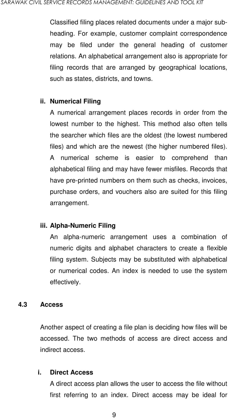 Numerical Filing A numerical arrangement places records in order from the lowest number to the highest.