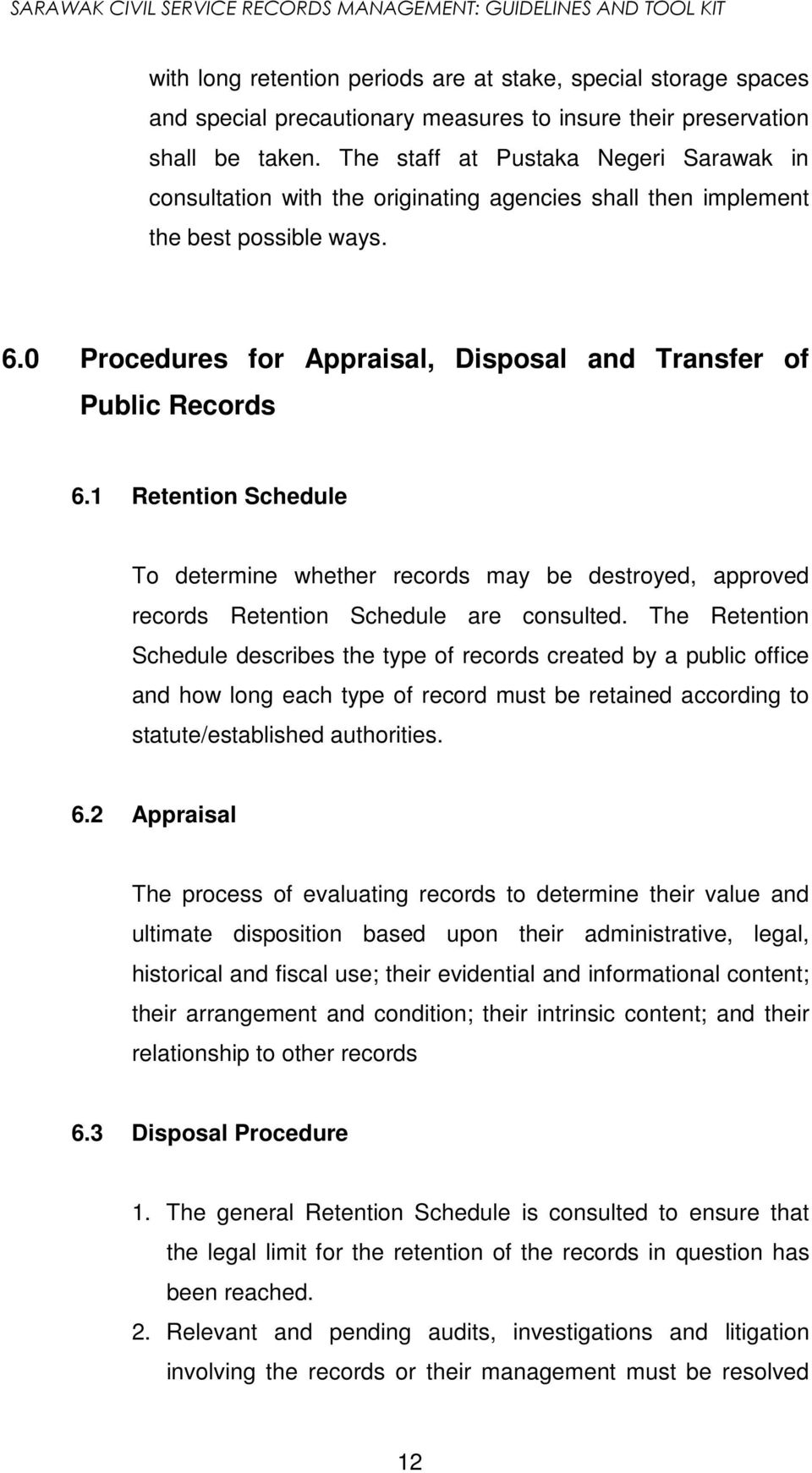 1 Retention Schedule To determine whether records may be destroyed, approved records Retention Schedule are consulted.