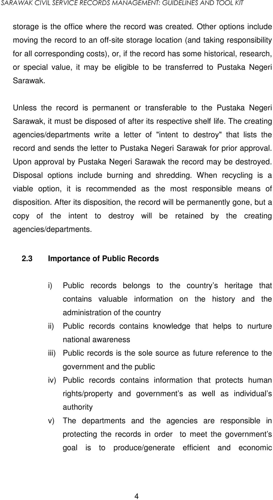 may be eligible to be transferred to Pustaka Negeri Sarawak. Unless the record is permanent or transferable to the Pustaka Negeri Sarawak, it must be disposed of after its respective shelf life.