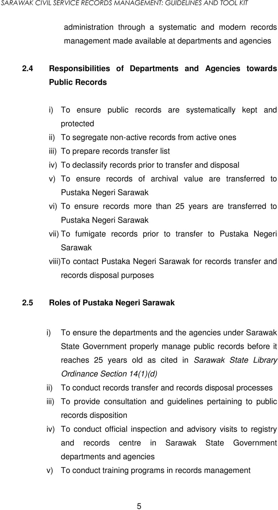 prepare records transfer list iv) To declassify records prior to transfer and disposal v) To ensure records of archival value are transferred to Pustaka Negeri Sarawak vi) To ensure records more than
