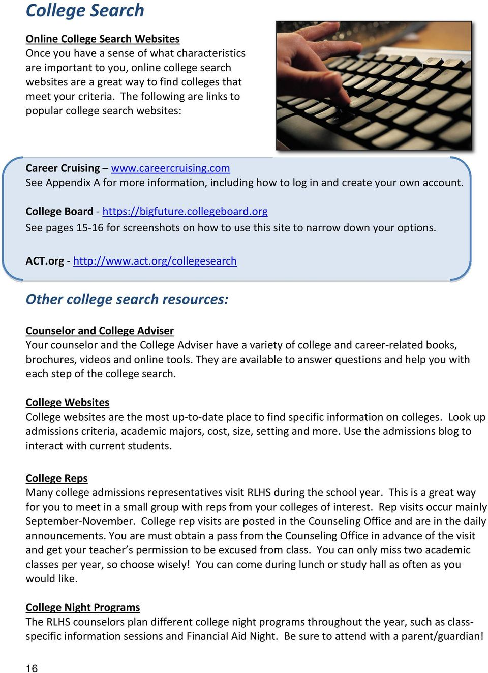 College Board - https://bigfuture.collegeboard.org See pages 15-16 for screenshots on how to use this site to narrow down your options. ACT.org - http://www.act.