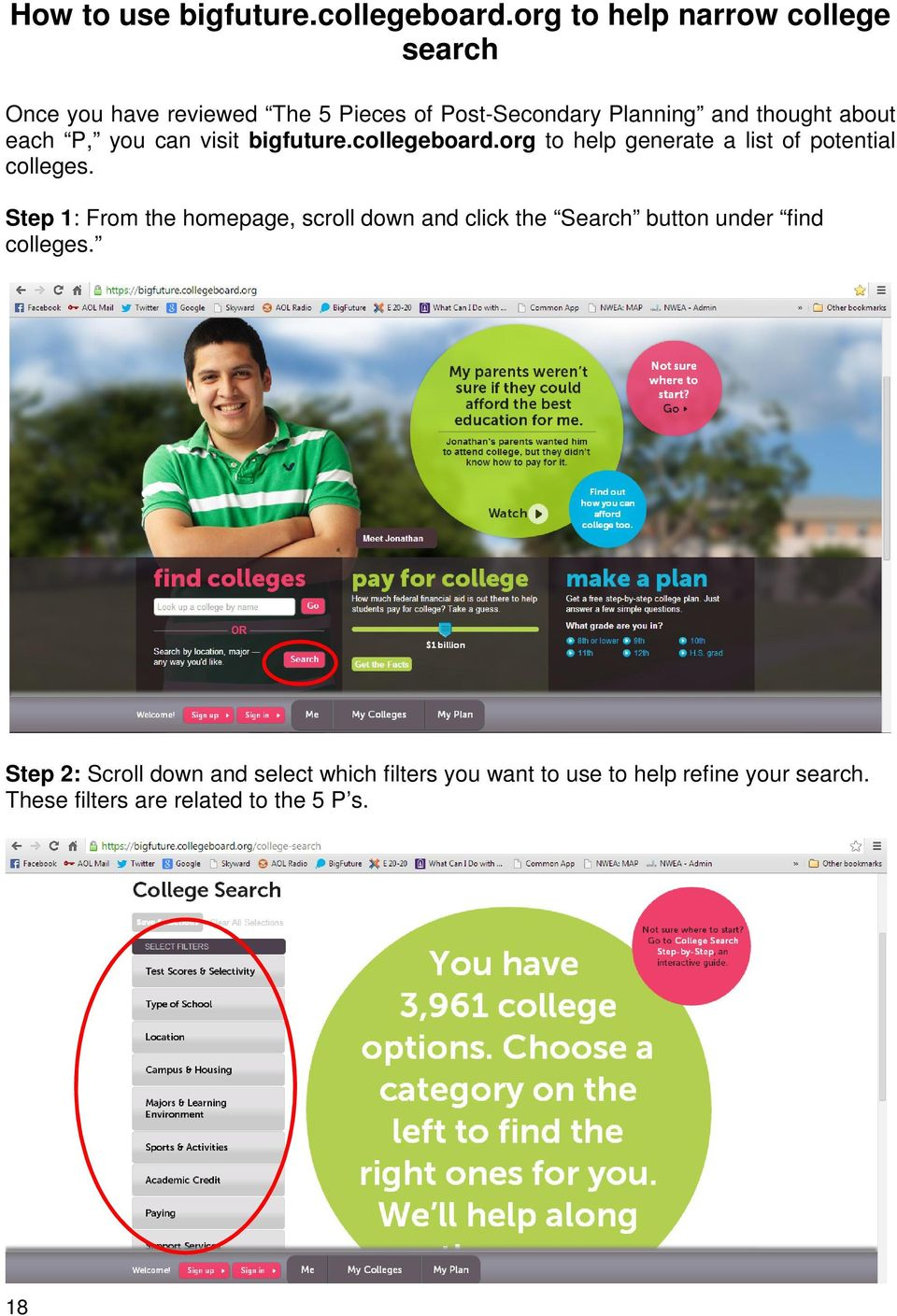 each P, you can visit bigfuture.collegeboard.org to help generate a list of potential colleges.