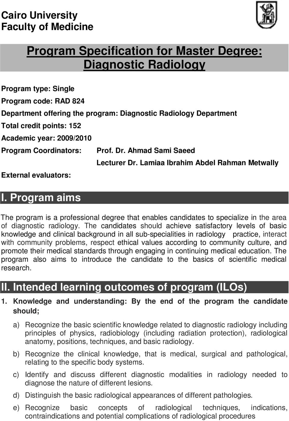 Lamiaa Ibrahim Abdel Rahman Metwally The program is a professional degree that enables candidates to specialize in the area of diagnostic radiology.