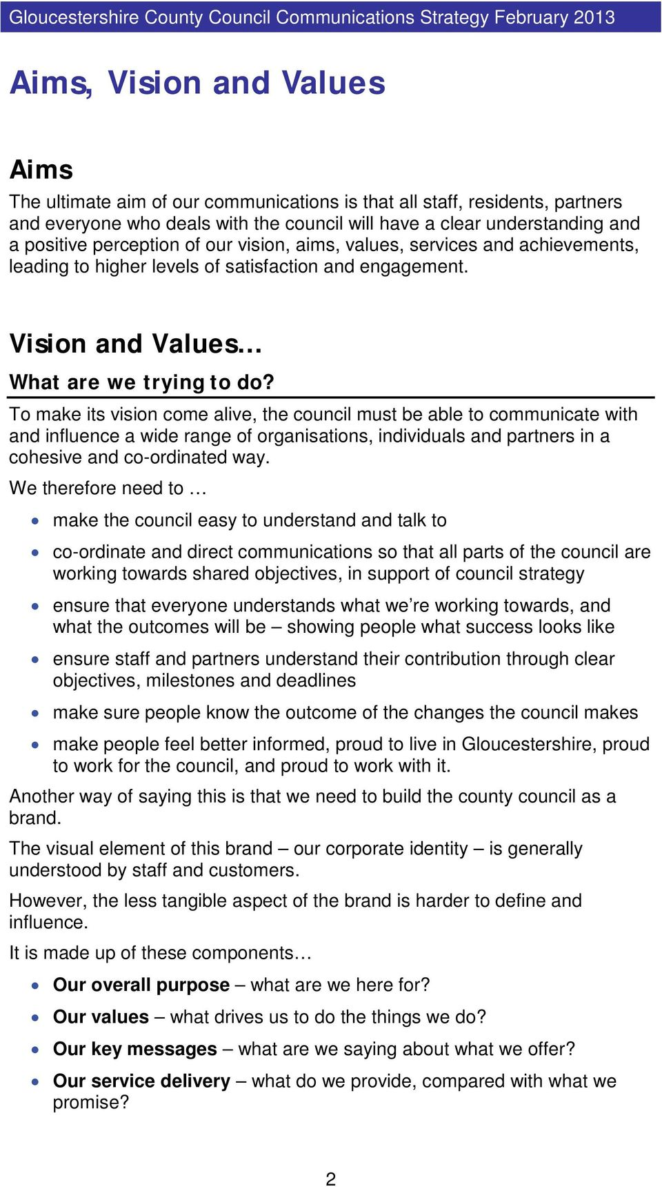 To make its vision come alive, the council must be able to communicate with and influence a wide range of organisations, individuals and partners in a cohesive and co-ordinated way.