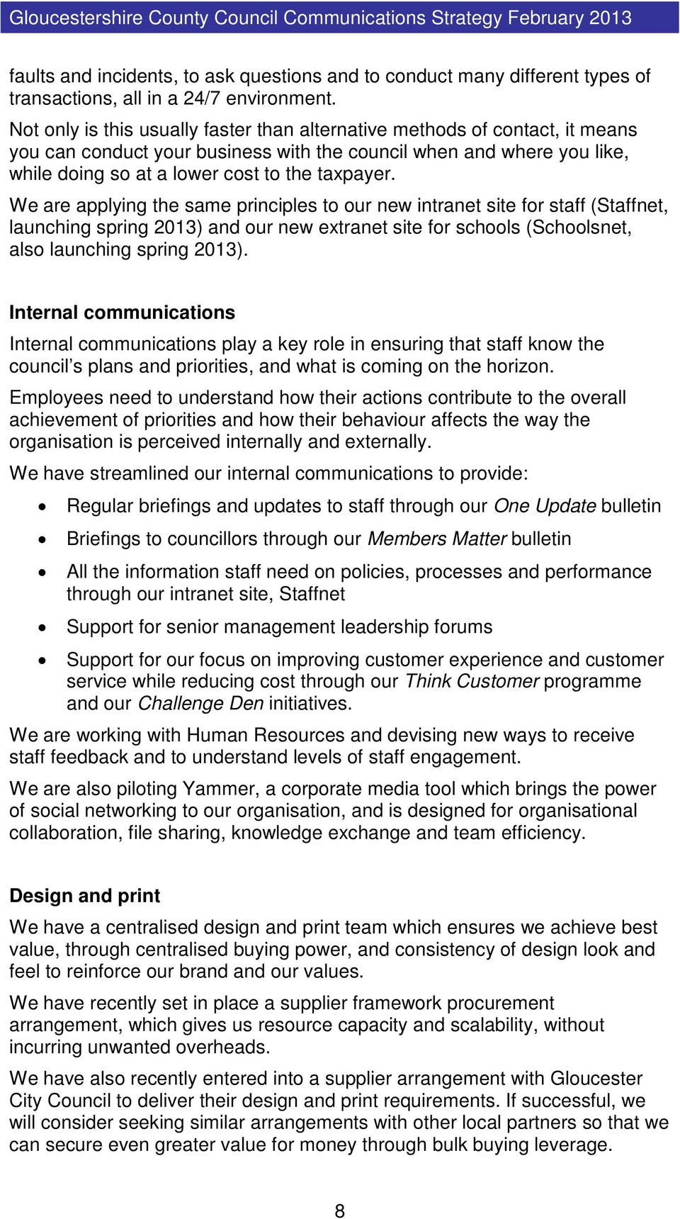 We are applying the same principles to our new intranet site for staff (Staffnet, launching spring 2013) and our new extranet site for schools (Schoolsnet, also launching spring 2013).
