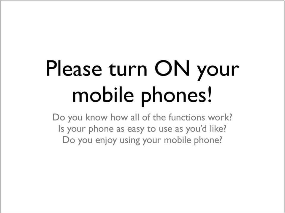 work? Is your phone as easy to use as