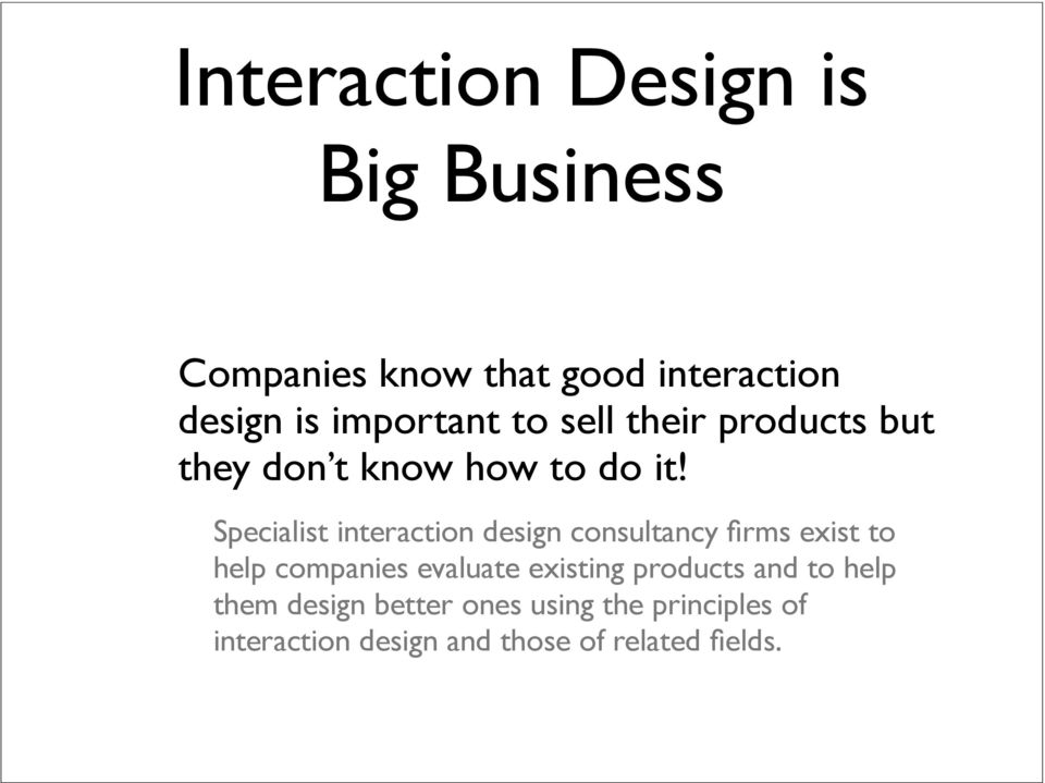 Specialist interaction design consultancy firms exist to help companies evaluate