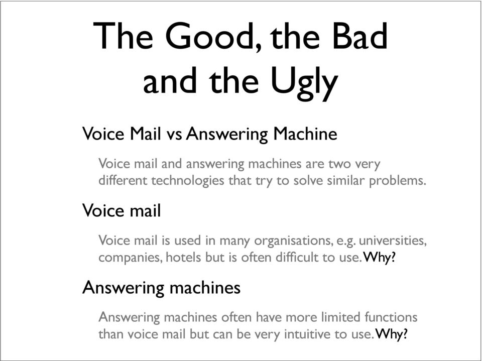 Voice mail Voice mail is used in many organisations, e.g. universities, companies, hotels but is often difficult to use.