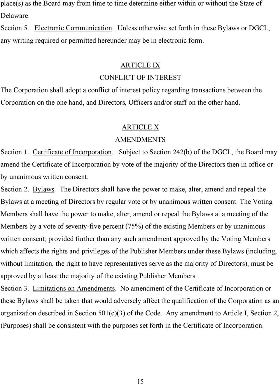 ARTICLE IX CONFLICT OF INTEREST The Corporation shall adopt a conflict of interest policy regarding transactions between the Corporation on the one hand, and Directors, Officers and/or staff on the