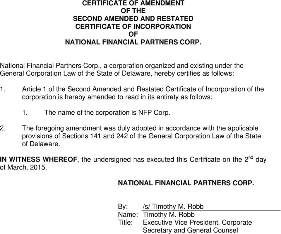 Article 1 of the Second Amended and Restated Certificate of Incorporation of the corporation is hereby amended to read in its entirety as follows: 1. The name of the corporation is NFP Corp. 2.