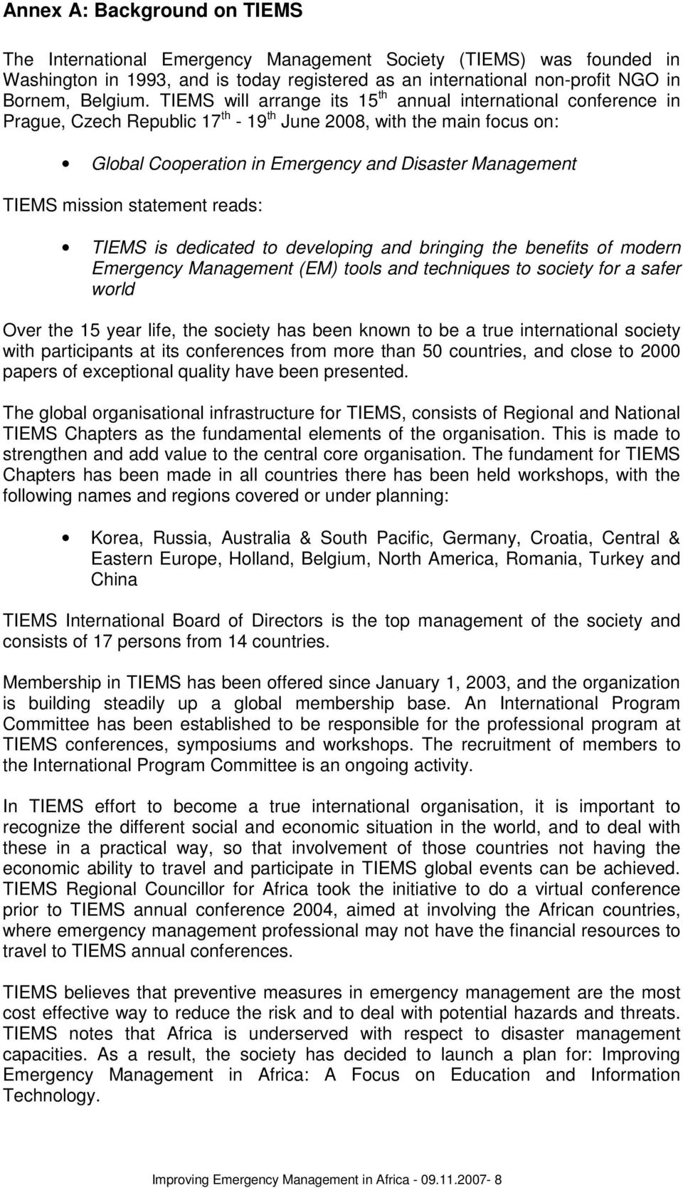 mission statement reads: TIEMS is dedicated to developing and bringing the benefits of modern Emergency Management (EM) tools and techniques to society for a safer world Over the 15 year life, the