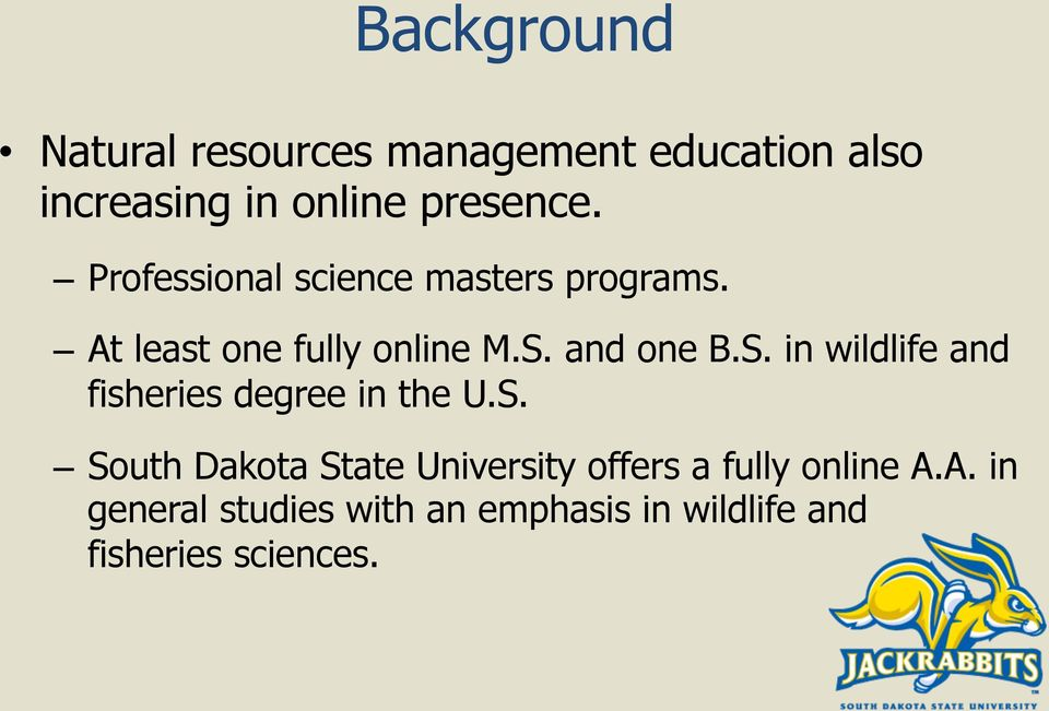 and one B.S. in wildlife and fisheries degree in the U.S. South Dakota State University offers a fully online A.