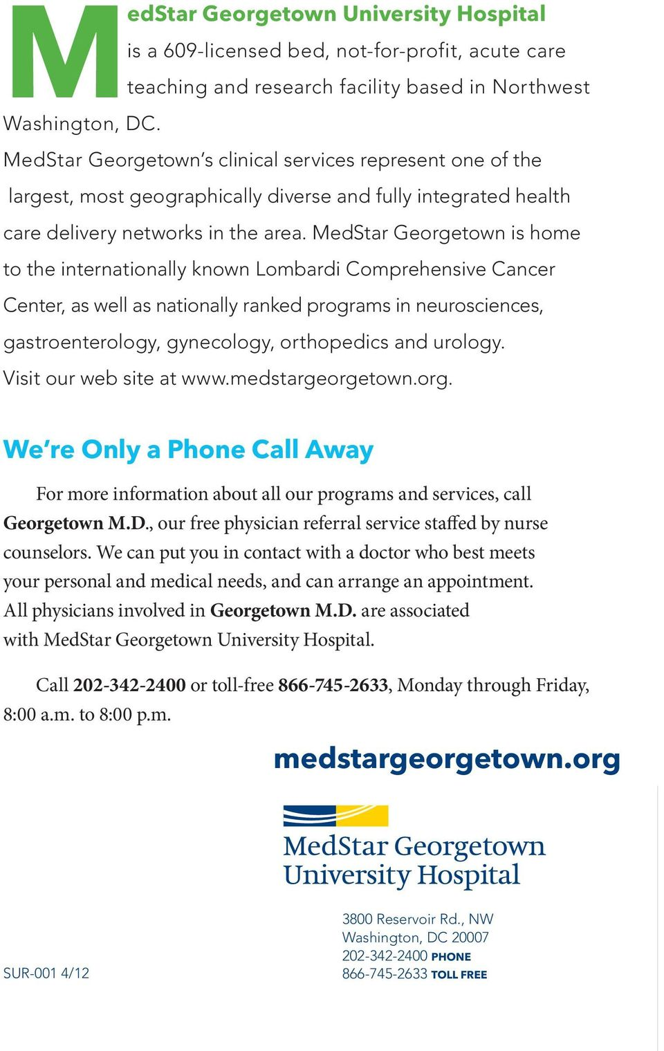 MedStar Georgetown is home to the internationally known Lombardi Comprehensive Cancer Center, as well as nationally ranked programs in neurosciences, gastroenterology, gynecology, orthopedics and