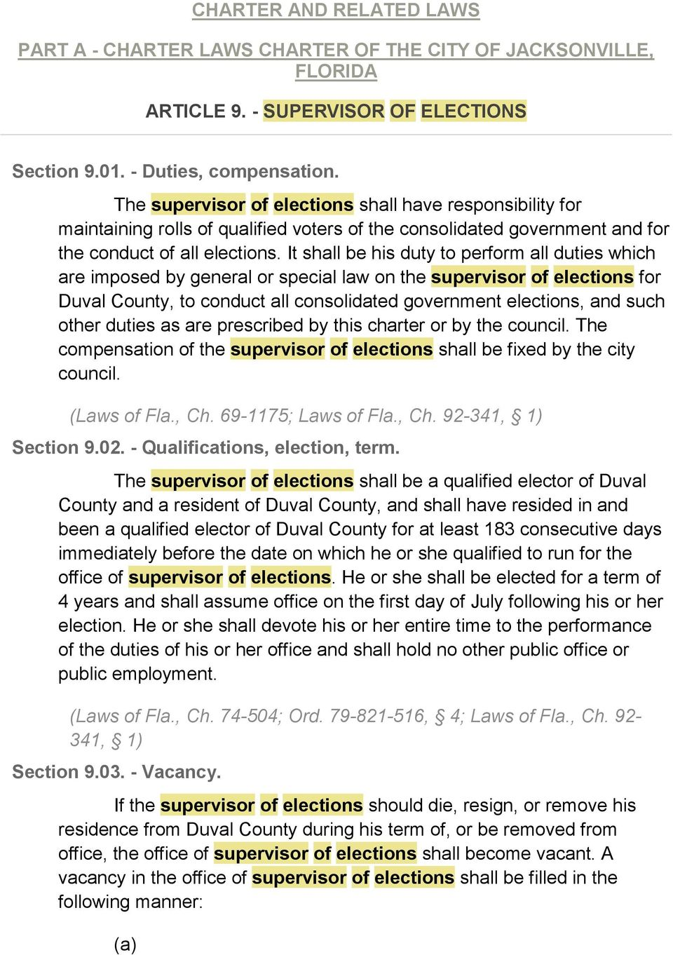 It shall be his duty to perform all duties which are imposed by general or special law on the supervisor of elections for Duval County, to conduct all consolidated government elections, and such