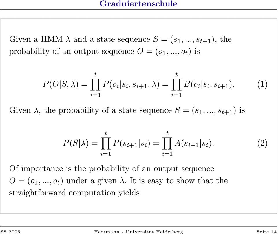 (1) i=1 Given λ, the probability of a state sequence S = (s 1,..., s t+1 ) is P (S λ) = t P (s i+1 s i ) = i=1 t A(s i+1 s i ).