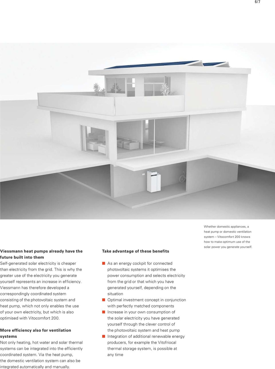 Viessmann has therefore developed a correspondingly coordinated system consisting of the photovoltaic system and heat pump, which not only enables the use of your own electricity, but which is also