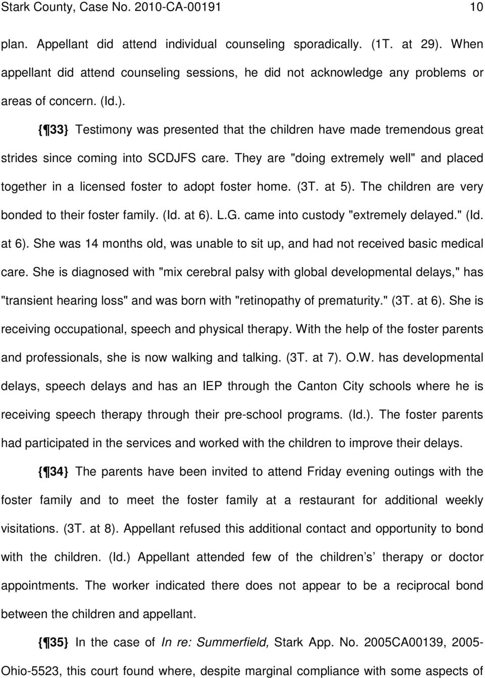 { 33} Testimony was presented that the children have made tremendous great strides since coming into SCDJFS care.