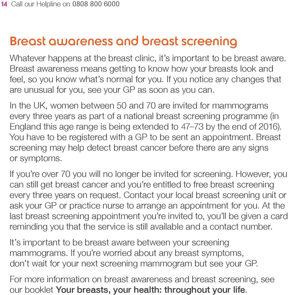 In the UK, women between 50 and 70 are invited for mammograms every three years as part of a national breast screening programme (in England this age range is being extended to 47 73 by the end of