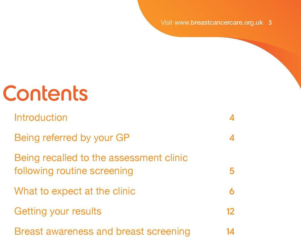 recalled to the assessment clinic following routine screening 5