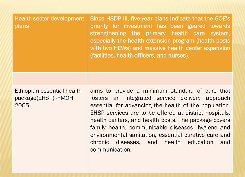 Ethiopian essential health package(ehsp) -FMOH 2005 aims to provide a minimum standard of care that fosters an integrated service delivery approach essential for advancing the health of the