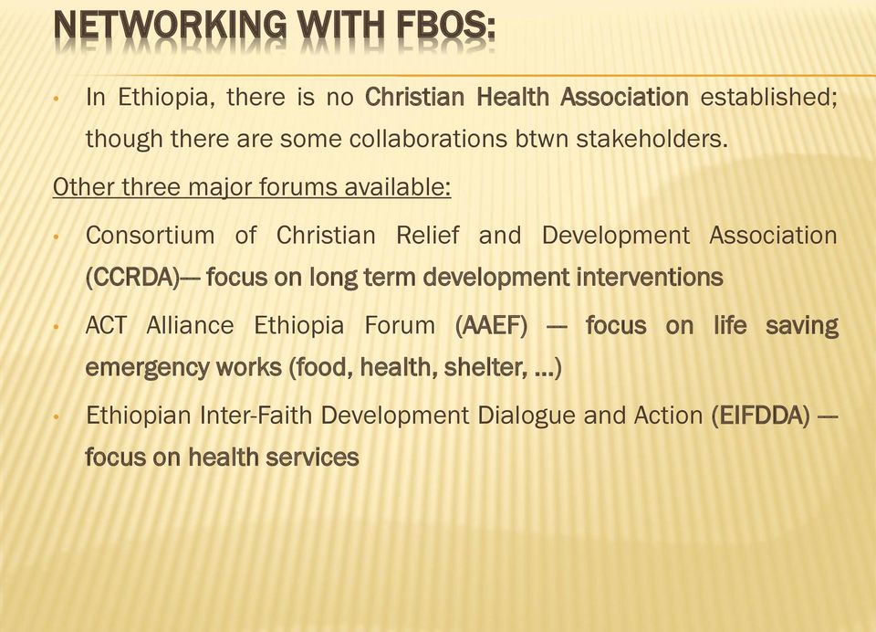 Other three major forums available: Consortium of Christian Relief and Development Association (CCRDA)--- focus on long