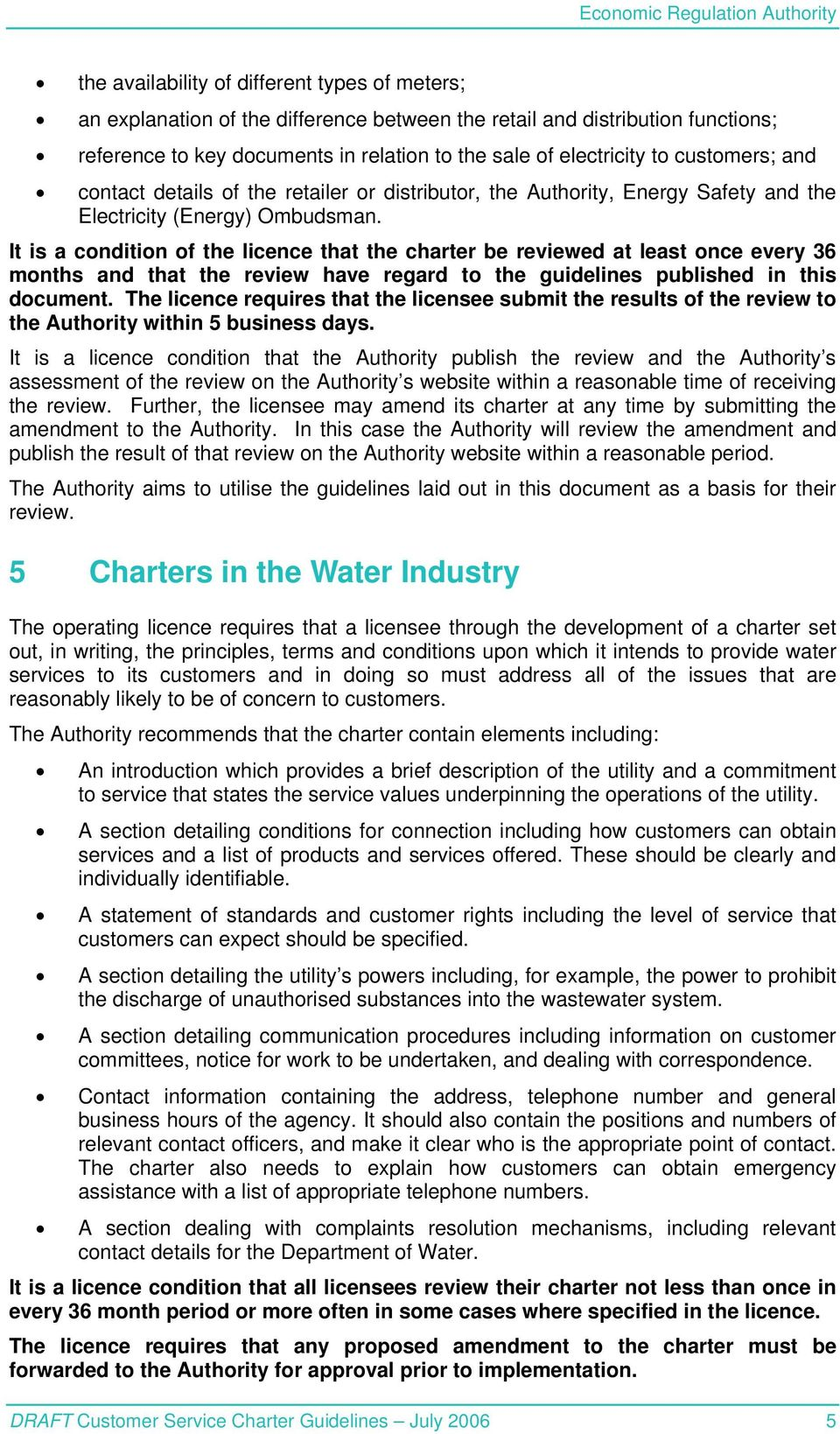 It is a condition of the licence that the charter be reviewed at least once every 36 months and that the review have regard to the guidelines published in this document.