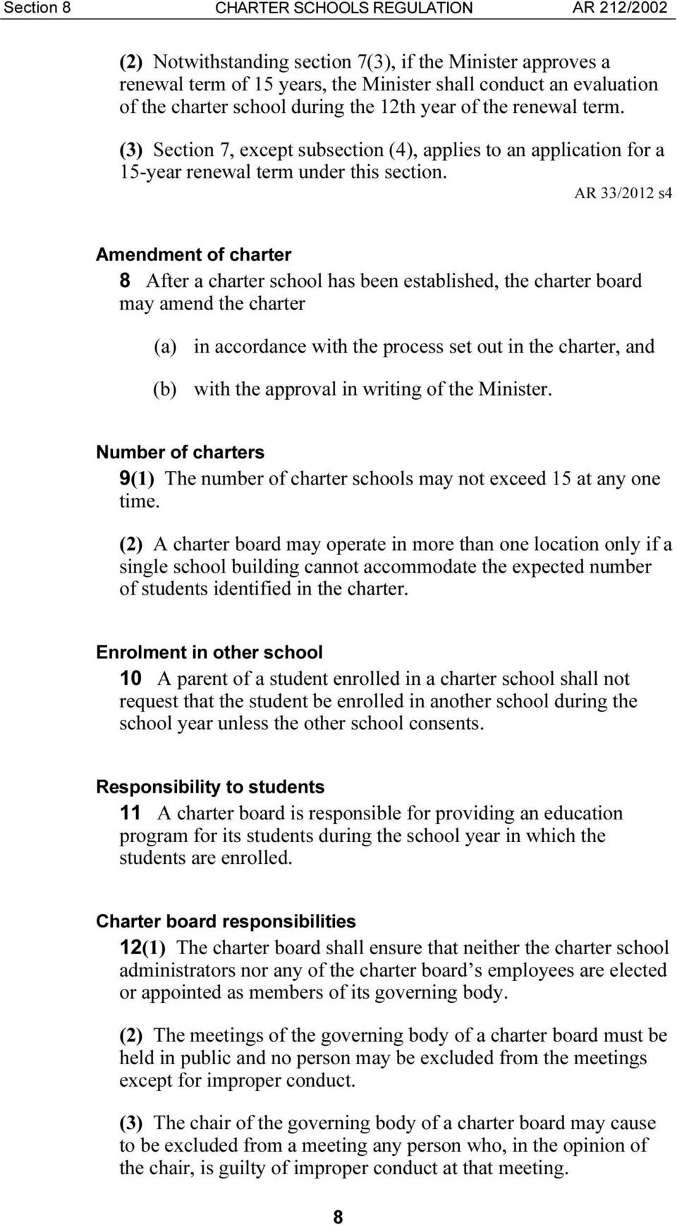AR 33/2012 s4 Amendment of charter 8 After a charter school has been established, the charter board may amend the charter (a) in accordance with the process set out in the charter, and (b) with the