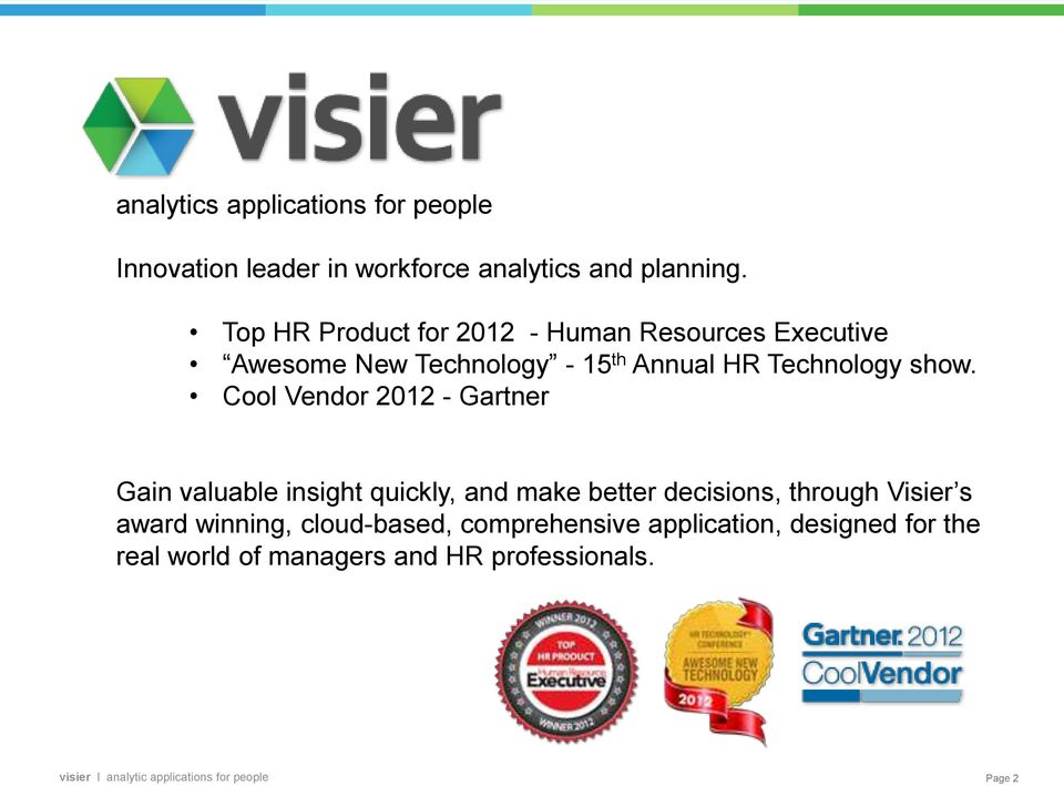 show. Cool Vendor 2012 - Gartner Gain valuable insight quickly, and make better decisions, through Visier