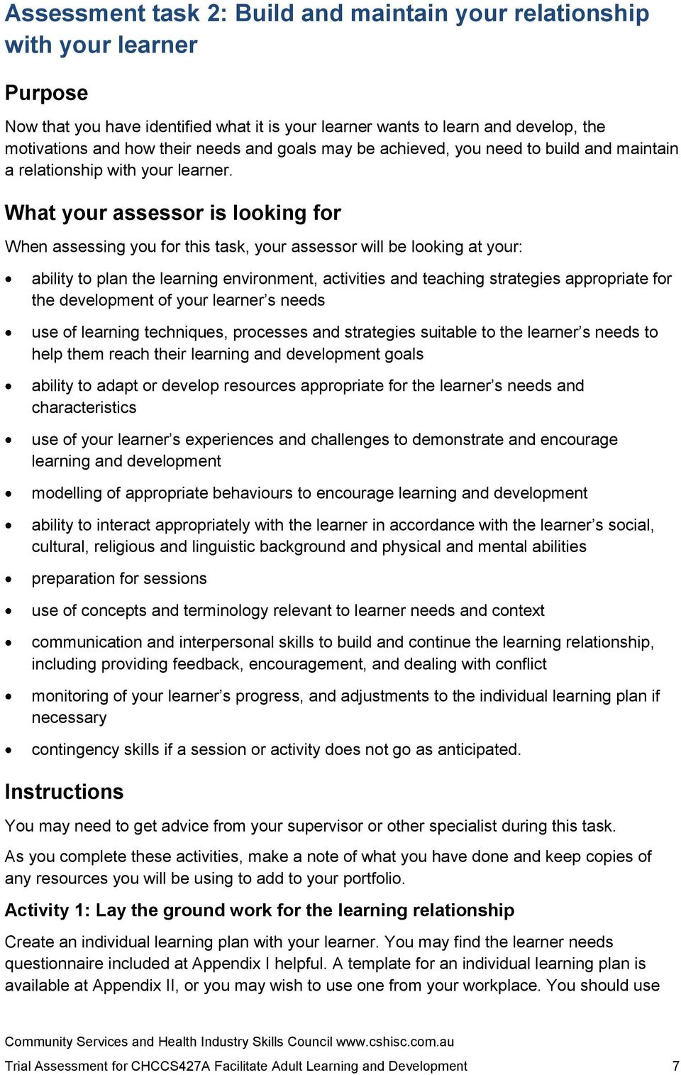 What your assessor is looking for When assessing you for this task, your assessor will be looking at your: ability to plan the learning environment, activities and teaching strategies appropriate for