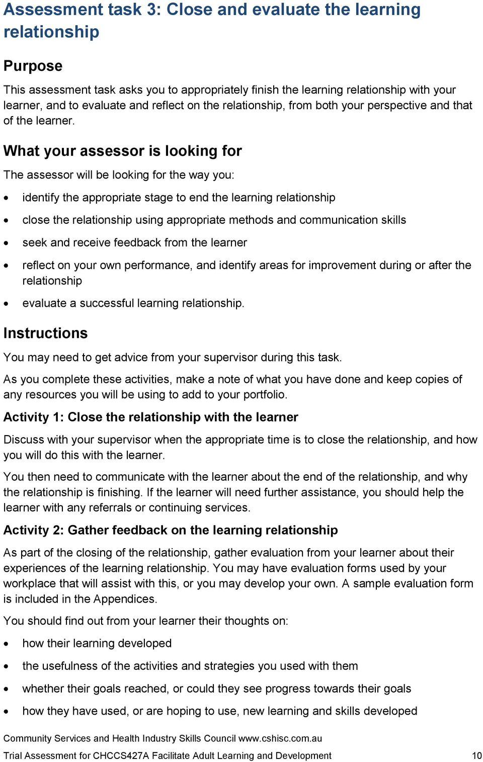 What your assessor is looking for The assessor will be looking for the way you: identify the appropriate stage to end the learning relationship close the relationship using appropriate methods and