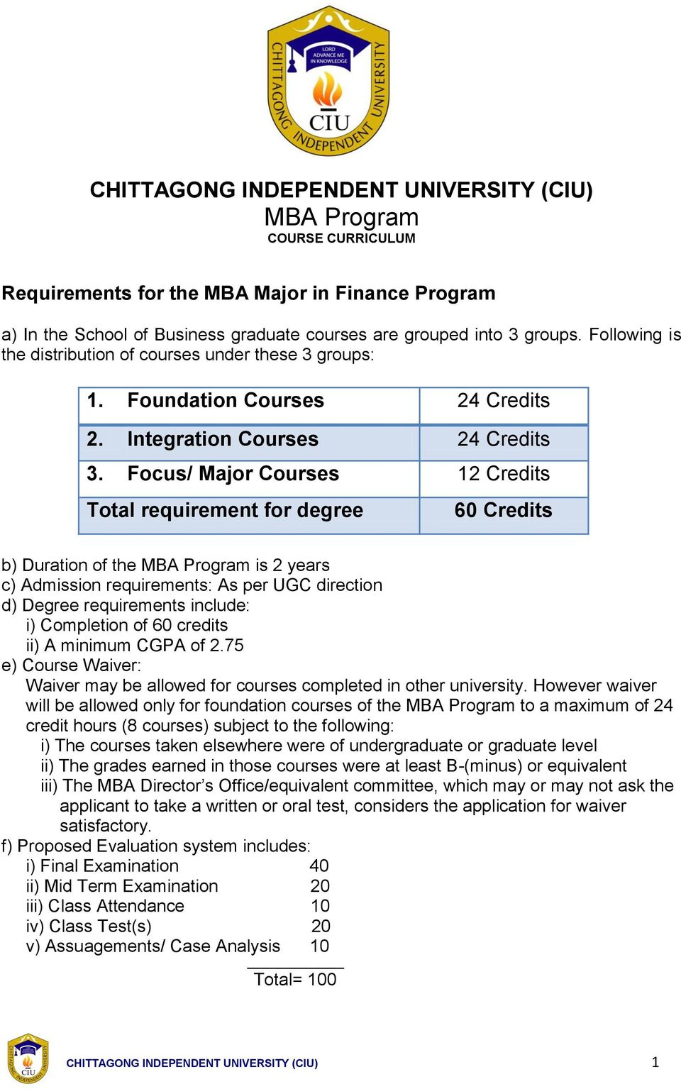 Focus/ Major Courses 12 Credits Total requirement for degree 60 Credits b) Duration of the MBA Program is 2 years c) Admission requirements: As per UGC direction d) Degree requirements include: i)