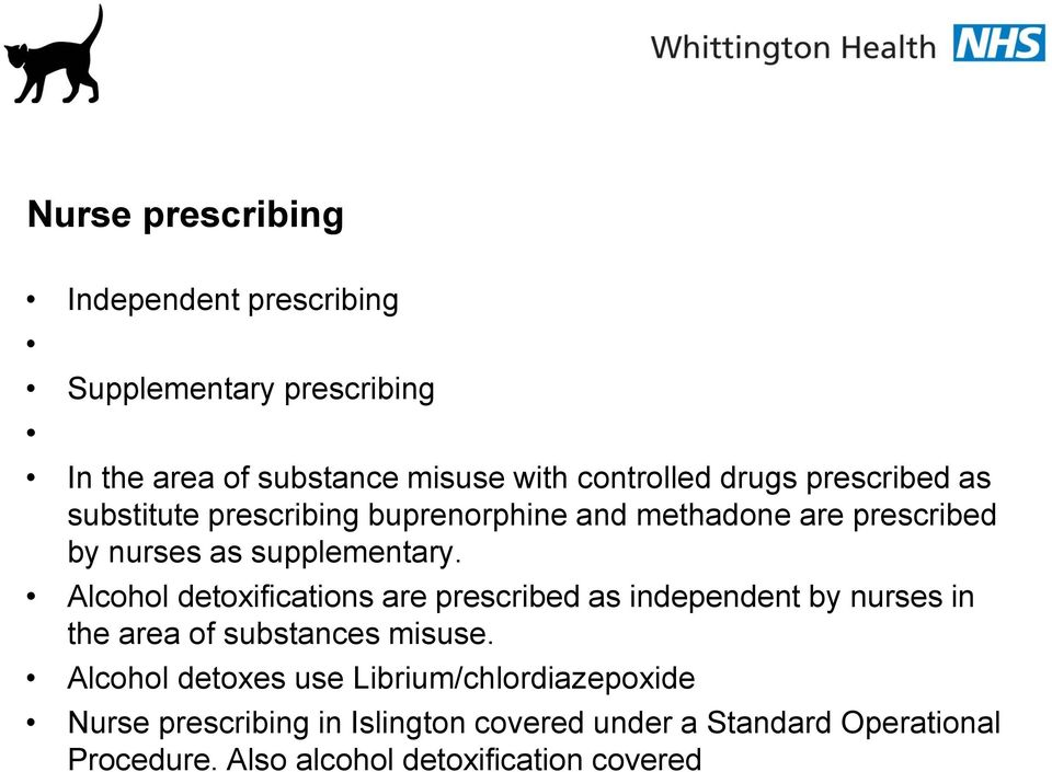 Alcohol detoxifications are prescribed as independent by nurses in the area of substances misuse.