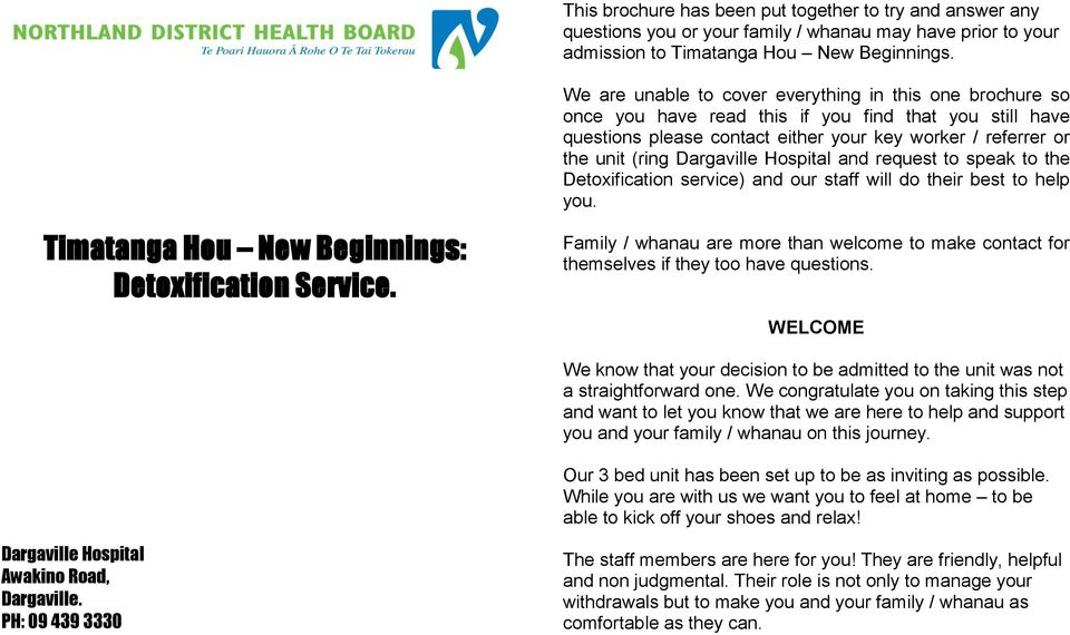 Dargaville Hospital and request to speak to the Detoxification service) and our staff will do their best to help you. Timatanga Hou New Beginnings: Detoxification Service.