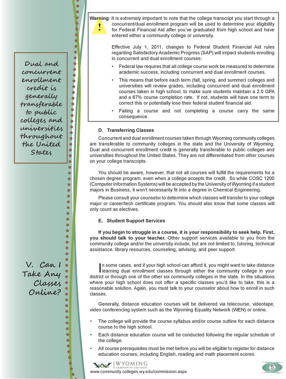 Dual and concurrent enrollment credit is generally transferable to public colleges and universities throughout the United States Effective July 1, 2011, changes to Federal Student Financial Aid rules