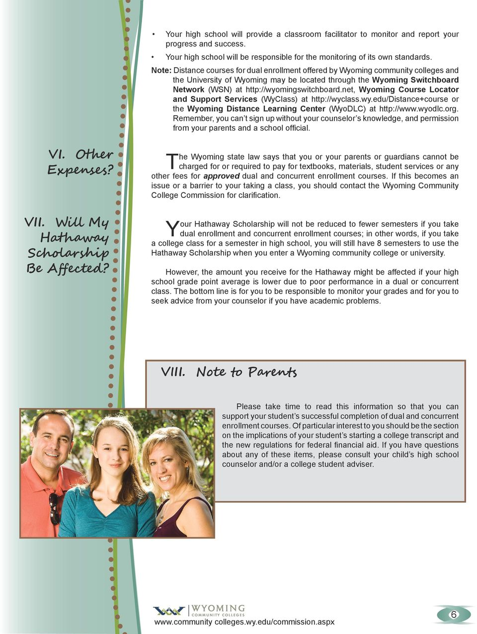 http://wyomingswitchboard.net, Wyoming Course Locator and Support Services (WyClass) at http://wyclass.wy.edu/distance+course or the Wyoming Distance Learning Center (WyoDLC) at http://www.wyodlc.org.