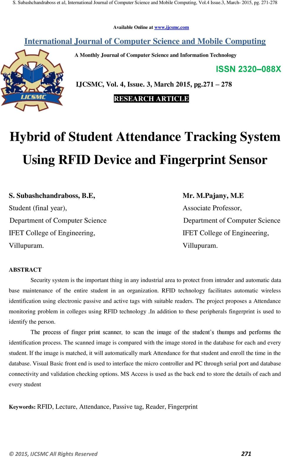 student attendance monitoring system using biometrics via sms Rfid-based students attendance management system arulogun o t,olatunbosun, a,fakolujo o a, and olaniyi, o m  the application of rfid to student attendance monitoring as developed and deployed in this study is capable of eliminating time wasted  an automatic attendance system using fingerprint verification technique was proposed.