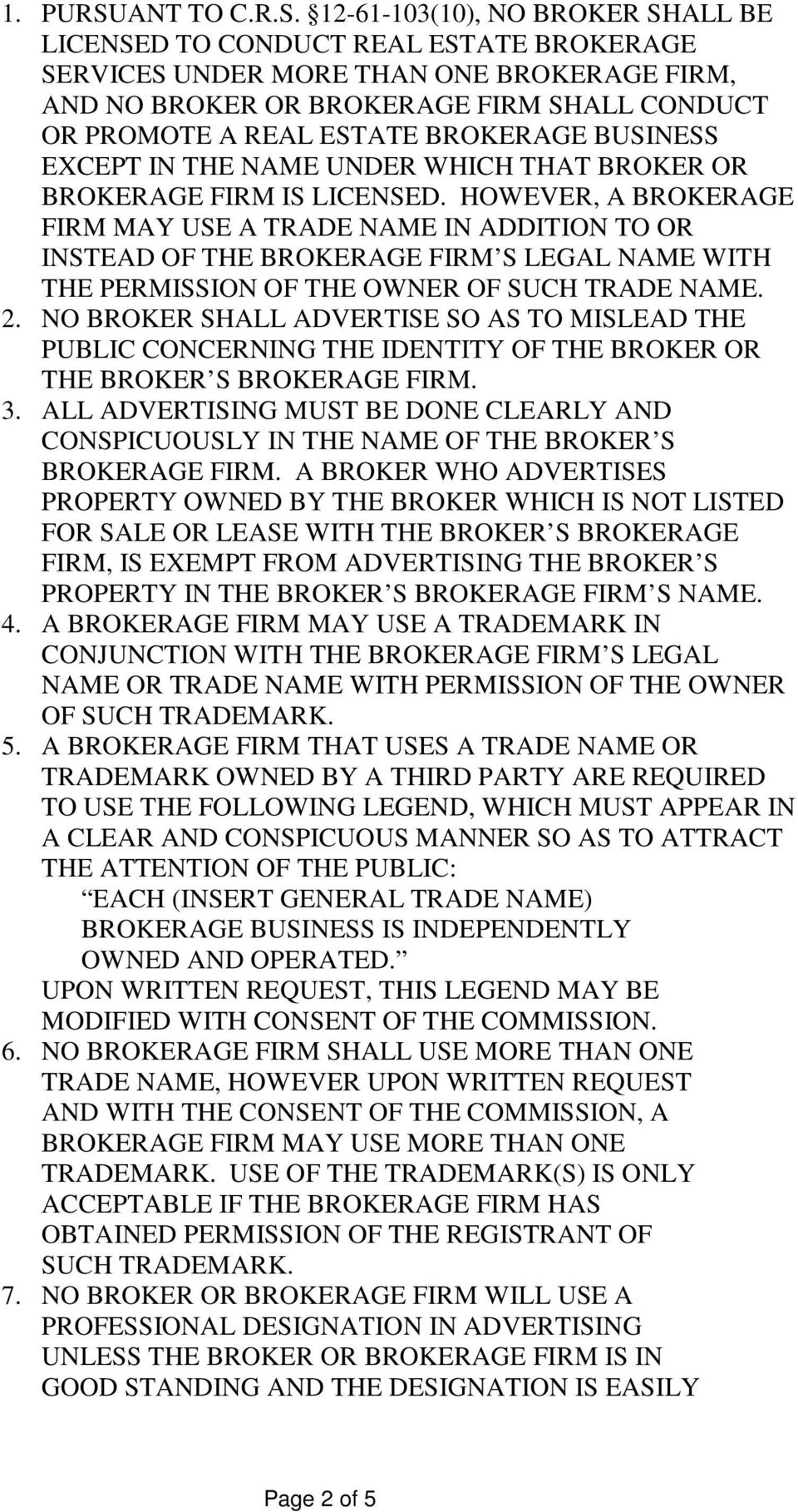 12-61-103(10), NO BROKER SHALL BE LICENSED TO CONDUCT REAL ESTATE BROKERAGE SERVICES UNDER MORE THAN ONE BROKERAGE FIRM, AND NO BROKER OR BROKERAGE FIRM SHALL CONDUCT OR PROMOTE A REAL ESTATE