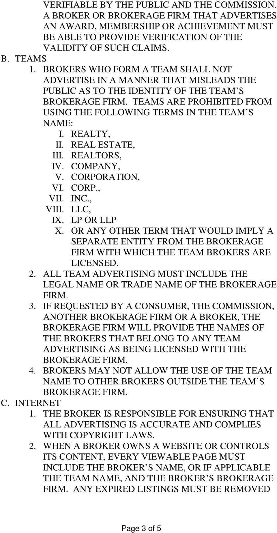 TEAMS ARE PROHIBITED FROM USING THE FOLLOWING TERMS IN THE TEAM S NAME: I. REALTY, II. REAL ESTATE, III. REALTORS, IV. COMPANY, V. CORPORATION, VI. CORP., VII. INC., VIII. LLC, IX. LP OR LLP X.
