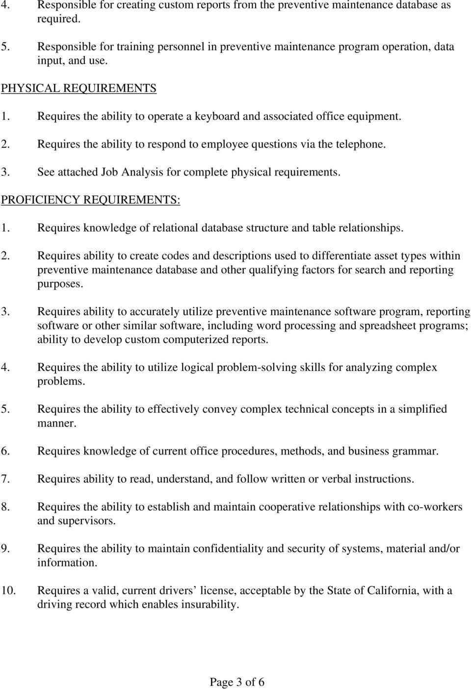 See attached Job Analysis for complete physical requirements. PROFICIENCY REQUIREMENTS: 1. Requires knowledge of relational database structure and table relationships. 2.