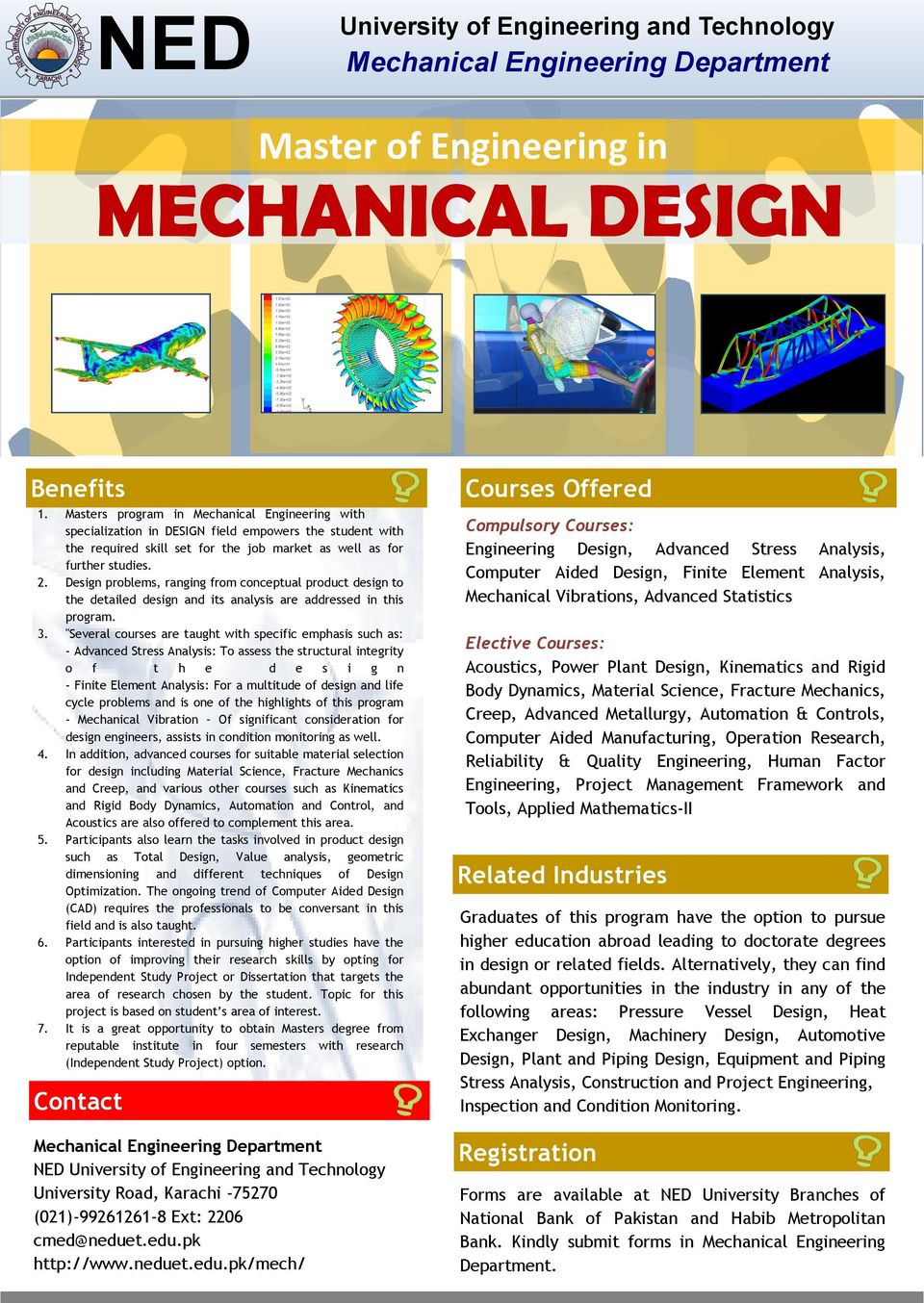 """Several courses are taught with specific emphasis such as: - Advanced Stress Analysis: To assess the structural integrity o f t h e d e s i g n - Finite Element Analysis: For a multitude of design"