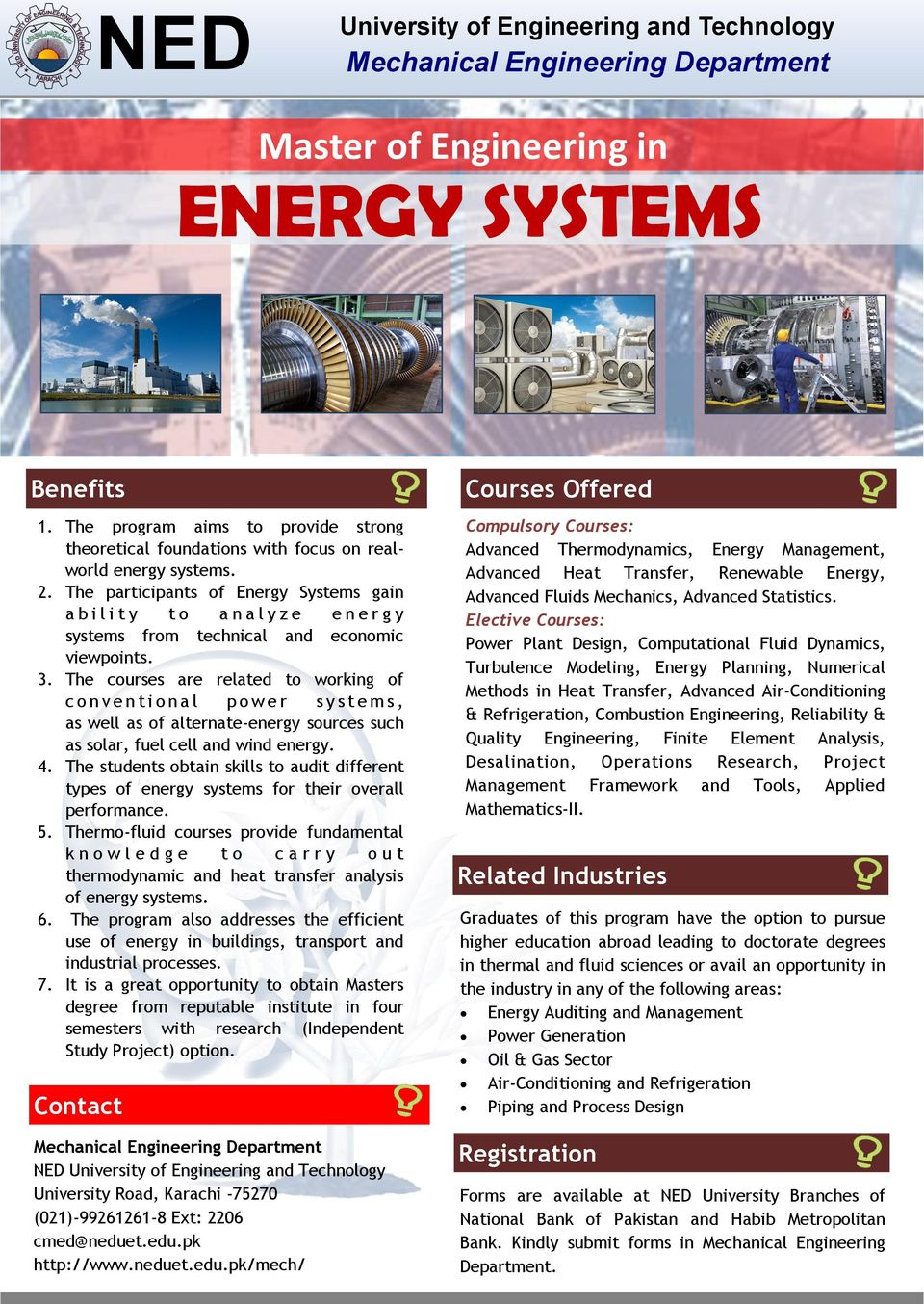 The courses are related to working of c o n v e n t i o n a l p o w e r s y s t e m s, as well as of alternate-energy sources such as solar, fuel cell and wind energy. 4.
