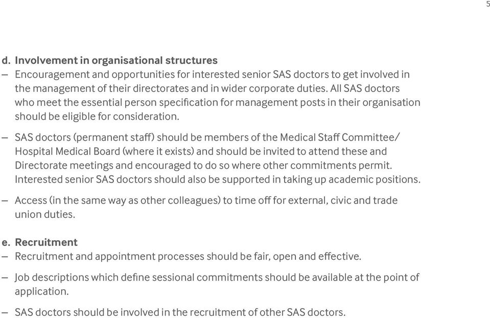 SAS doctors (permanent staff) should be members of the Medical Staff Committee/ Hospital Medical Board (where it exists) and should be invited to attend these and Directorate meetings and encouraged